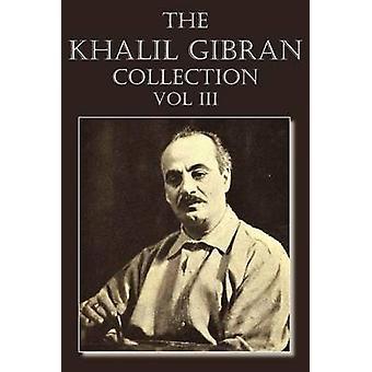 The Khalil Gibran Collection Volume III by Gibran & Kahlil