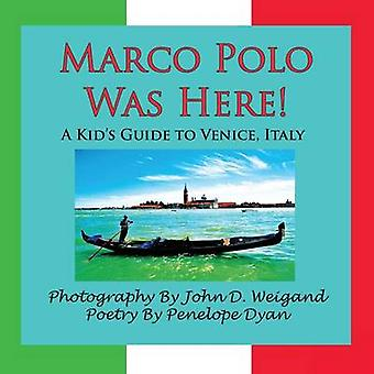 Marco Polo Was Here a Kids Guide to Venice Italy by Dyan & Penelope