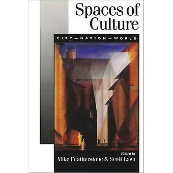 Spaces of Culture City Nation World by Featherstone & Mike