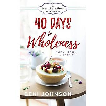 40 Days to Wholeness by Johnson & Benni