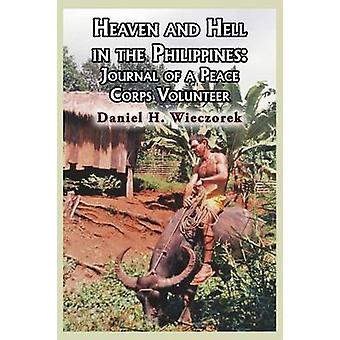 Heaven and Hell in the Philippines Journal of a Peace Corps Volunteer by Wieczorek & Daniel H.