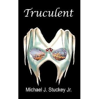 Truculent by Stuckey Jr. & Michael J.