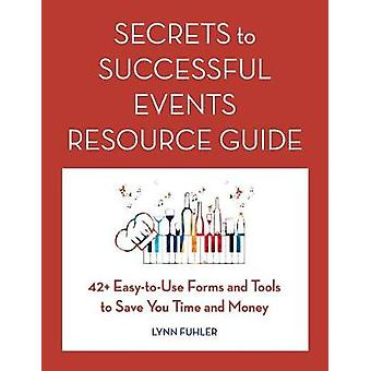 Secrets to Successful Events Resource Guide 42 EasyToUse Forms and Tools to Save You Time and Money by Fuhler & Lynn