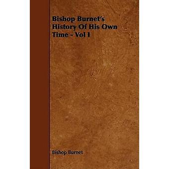 Bishop Burnets History Of His Own Time  Vol I by Burnet & Bishop