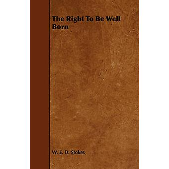 The Right To Be Well Born by Stokes & W. E. D.