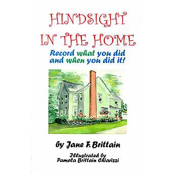 Hindsight in the Home Record What You Did and When You Did It by Brittain & Jane F.