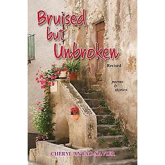 Bruised But Unbroken Revised Poems  Stories by AntaoXavier & Cheryl