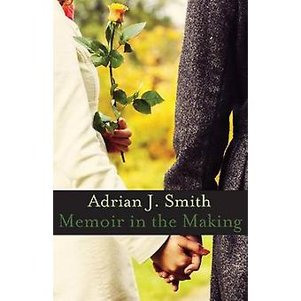 Memoir in the Making by Smith & Adrian J.