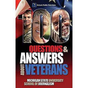 100 Questions and Answers About Veterans A Guide for Civilians by Michigan State School of Journalism