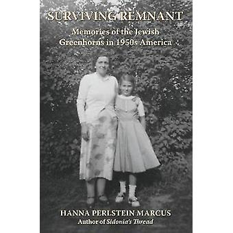 Surviving Remnant Memories of the Jewish Greenhorns in 1950s America by Marcus & Hanna Perlstein