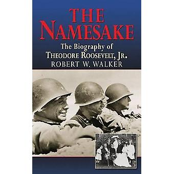 The Namesake the Biography of Theodore Roosevelt Jr. by Walker & Robert W.