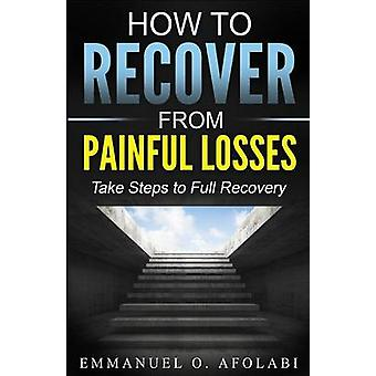 How to Recover From Painful Losses Take Steps to Full Recovery by Afolabi &  Emmanuel O.
