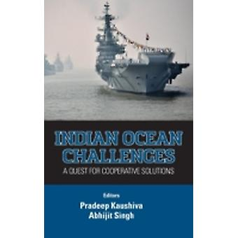 Indian Ocean Challenges A Quest for Cooperative Solutions by Kaushiva & Pradeep
