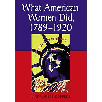 What American Women Did - 1789-1920 - A Year-by-year Reference by Lind