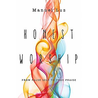 Honest Worship - From False Self to True Praise by Manuel Luz - 978083
