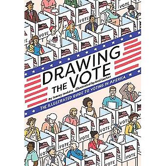 Drawing the Vote - An Illustrated Guide to Voting in America by Tommy
