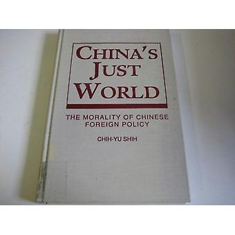 China's Just World - Morality of Chinese Foreign Policy by Chih-yu Shi