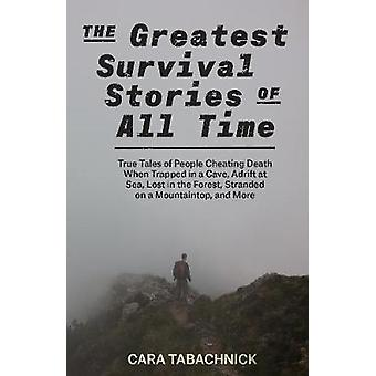 The Greatest Survival Stories of All Time - True Tales of People Cheat
