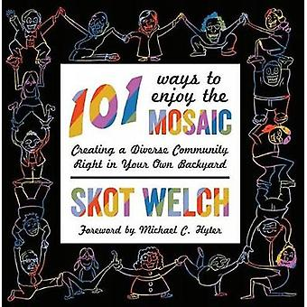 101 Ways to Enjoy the Mosaic - Creating a Diverse Community Right in Y