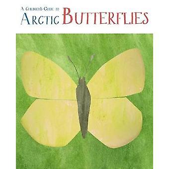 A Children's Guide to Arctic Butterflies by Mia Pelletier - 978177227