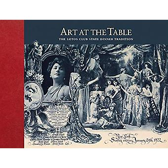 Art at the Table - The Lotos Club State Dinner Tradition by J. Robert