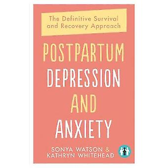 Postpartum Depression and Anxiety - The Definitive Survival and Recove