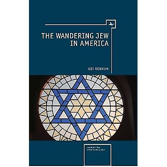 Wandering Jew in America by Uzi Rebhun - 9781936235261 Book