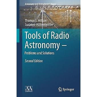 Tools of Radio Astronomy - Problems and Solutions by T.L. Wilson - 97