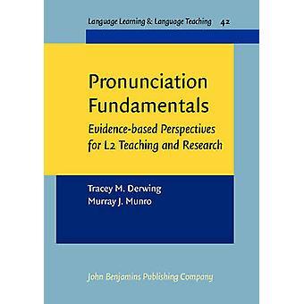 Pronunciation Fundamentals - Evidence-Based Perspectives for L2 Teachi