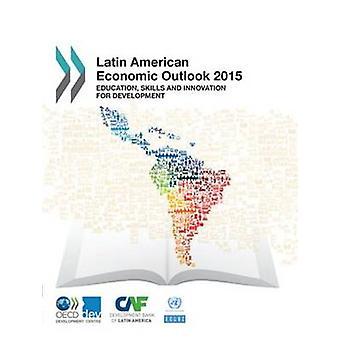 Latin American Economic Outlook 2015 - Education - Skills and Innovati
