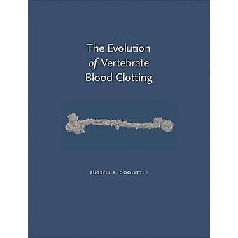 The Evolution of Vertebrate Blood Clotting by Russell F. Doolittle -