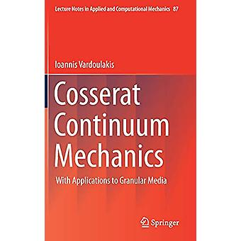 Cosserat Continuum Mechanics - With Applications to Granular Media by