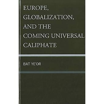 Europe - Globalization - and the Coming of the Universal Caliphate by