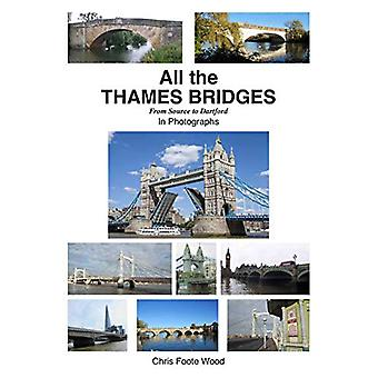 All All the Thames Bridges from Source to Dartford in photogrpahs by