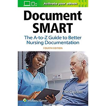Document Smart - The A-to-Z Guide to Better Nursing Documentation by T