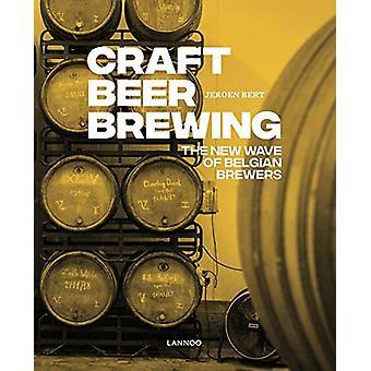 Craft Beer Brewing - The New Wave of Belgian Brewers by Jeroen Bert -