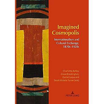 Imagined Cosmopolis - Internationalism and Cultural Exchange - 1870s-1