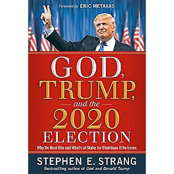 God - Trump - and the 2020 Election by Stephen Strang - 9781629996653