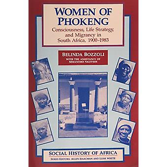 Women of Phokeng - Consciousness - Life Strategy and Migrancy in Sout