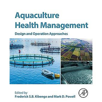 Aquaculture Health Management  Design and Operation Approaches by Frederick S B Kibenge & Powell