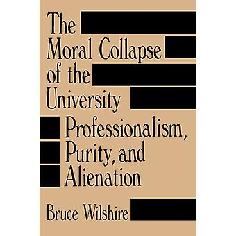The Moral Collapse of the University - Professionalism - Purity - and