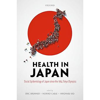 Health in Japan by Edited by Eric Brunner & Edited by Noriko Cable & Edited by Hiroyasu Iso