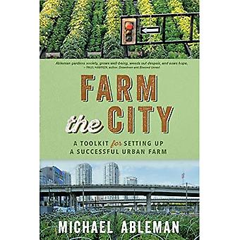 Farm The City: A Toolkit for Setting Up a Successful Urban Farm