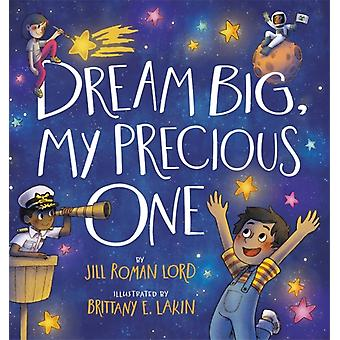 Dream Big My Precious One by Jill Roman Lord
