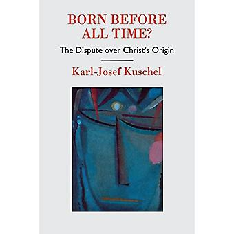 Born Before All Time? - The Dispute over Christ's Origin by Karl-Josef