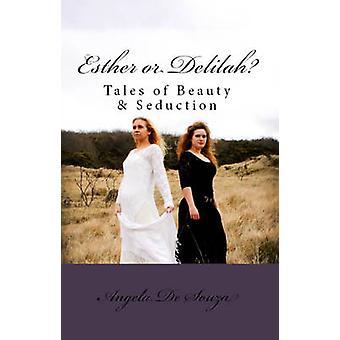 Esther or Delilah? - Tales of Beauty & Seduction by Angela De Souz