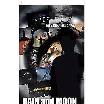 Rain and Moon - With the Inertia of Time by Dibyendu Mrugaraj - 978148