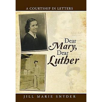Dear Mary - Dear Luther - A Courtship in Letters by Jill Marie Snyder