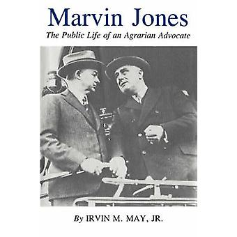 Marvin Jones - The Public Life of an Agrarian Advocate by Irvin M. May