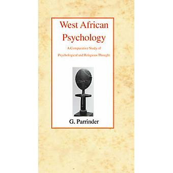 West African Psychology  A Comparative Study of Psychology and Religious Thought by Geoffrey Parrinder